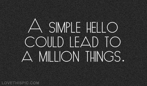 38881-A-Simple-Hello-Could-Lead-To-A-Million-Things
